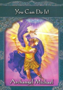 "The Archangel Michael ""You Can Do It"" card from Doreen Virtue's Ascended Masters Oracle deck was drawn to answer a reader's question about a new business with advice to feel the fear and do it anyway."